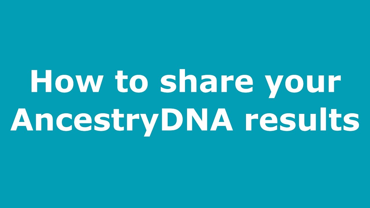 How to invite someone to view your AncestryDNA results (list of matches and ethnicity estimate)